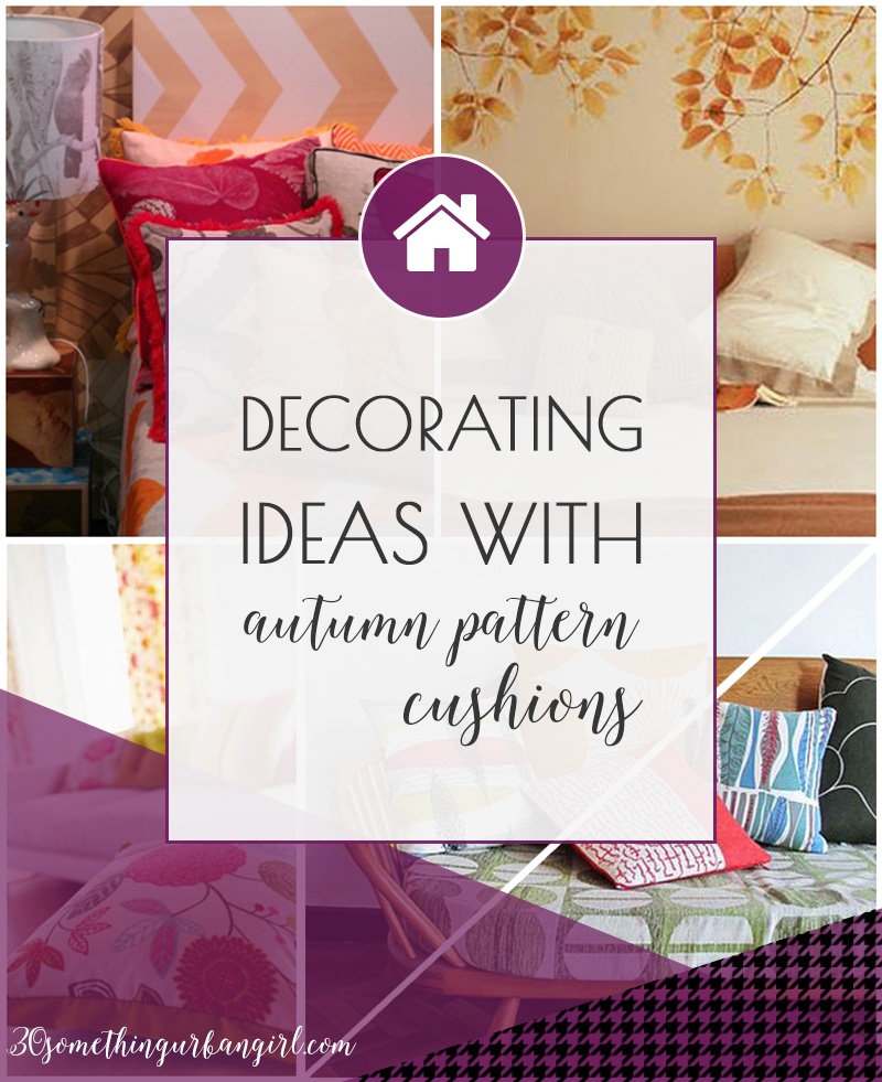 Decorating home decor ideas with autumn pattern cushions