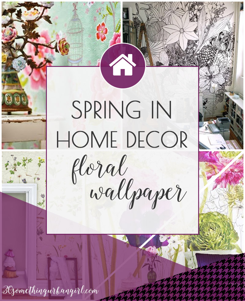 Spring home decoration ideas with floral wallpapers